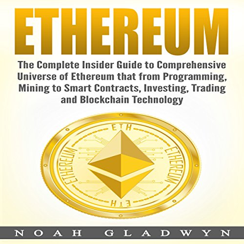 Ethereum: The Complete Insider Guide to Comprehensive Universe of Ethereum That from Programming, Mining to Smart Contracts, Investing, Trading and Blockchain Technology audiobook cover art