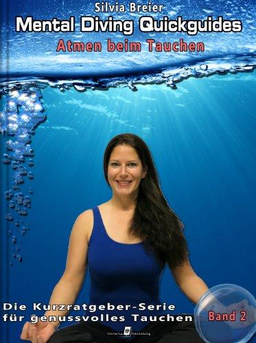 Mental Diving Quickguides – Band 2: Atmen beim Tauchen: Atem und Entspannung optimieren für schönere Tauchgänge (Mental Diving Quickguides - Die Kurzratgeberserie für genussvolles Tauchen)