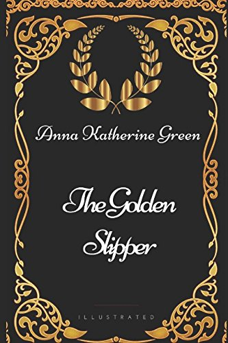 The Golden Slipper: By Anna Katherine Green - Illustrated