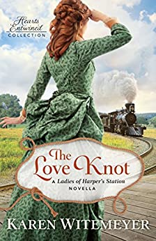 The Love Knot (Hearts Entwined Collection): A Ladies of Harper's Station Novella by [Karen Witemeyer]