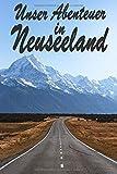 Unsere Abenteuer in Neuseeland: Reisetagebuch zum Ausfüllen und Ankreuzen für eine Reise nach Neuseeland / Über 100 Seiten für bis zu 45 Urlaubstage/ ... Tagebuch für die Ferien / inkl. Packliste