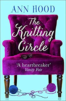 The Knitting Circle: The uplifting and heartwarming novel you need to read this year by [Ann Hood]
