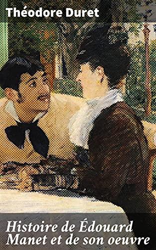 Couverture du livre Histoire de Édouard Manet et de son oeuvre