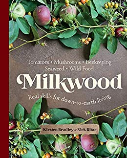 Milkwood: Real skills for down-to-earth living by [Kirsten Bradley, Nick Ritar]
