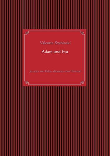 Adam und Eva: Jenseits von Eden, diesseits vom Himmel