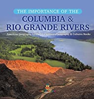 The Importance of the Columbia & Rio Grande Rivers - American Geography Grade 5 - Children's Geography & Cultures Books