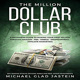 The Million Dollar Club     A Beginners Guide to Making Your First Million Through Amazon - Affiliate Marketing - Forex, Option, Stock Investments, and Real-Estate.              By:                                                                                                                                 Michael Glad Jastein                               Narrated by:                                                                                                                                 Curtis Wright                      Length: 1 hr and 33 mins     27 ratings     Overall 4.9