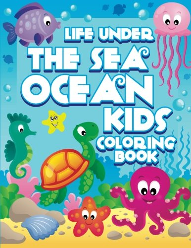 Life Under The Sea: Ocean Kids Coloring Book (Super Fun Coloring Books For Kids)
