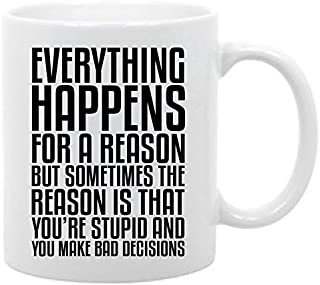 Inspirational quote humor- 11 oz. coffee mug Everything happens for a reason