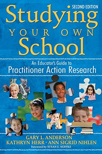 Compare Textbook Prices for Studying Your Own School: An Educator′s Guide to Practitioner Action Research 2nd Edition ISBN 9781412940337 by Anderson, Gary,Herr, Kathryn G.,Nihlen, Ann S.