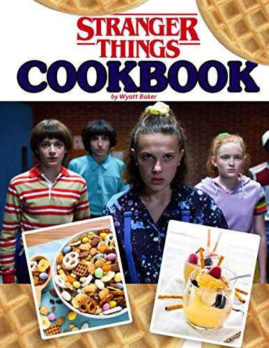 Stranger Things Cookbook: A Book That You Can Follow To Cook