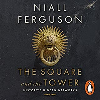 The Square and the Tower     Networks, Hierarchies and the Struggle for Global Power              By:                                                                                                                                 Niall Ferguson                               Narrated by:                                                                                                                                 John Sackville                      Length: 16 hrs and 5 mins     45 ratings     Overall 4.3