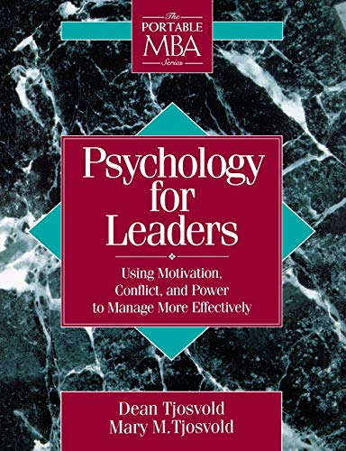 Psychology for Leaders: Using Motivation, Conflict, and Power to Manage More Effectively (Portable MBA Series)