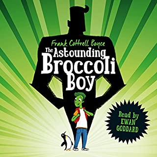 The Astounding Broccoli Boy                   By:                                                                                                                                 Frank Cottrell Boyce                               Narrated by:                                                                                                                                 Ewan Goddard                      Length: 7 hrs and 46 mins     94 ratings     Overall 4.5