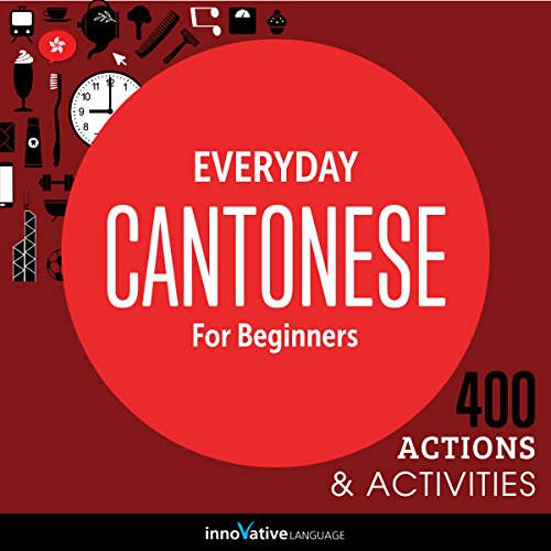 Everyday Cantonese for Beginners - 400 Actions & Activities     Beginner Cantonese #1              Written by:                                                                                                                                 Innovative Language Learning                               Narrated by:                                                                                                                                 CantoneseClass101.com                      Length: 1 hr and 2 mins     Not rated yet     Overall 0.0