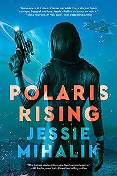 Polaris Rising: A Novel (The Consortium Rebellion Book 1) by [Jessie Mihalik]