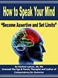 """Image of How to Speak Your Mind - """"Become Assertive and Set Limits"""""""