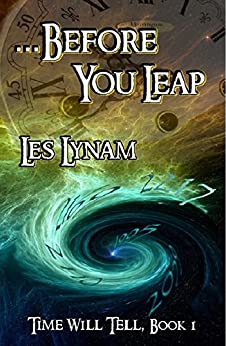. . . Before You Leap (Time Will Tell Book 1) by [Les Lynam]