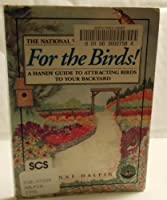 For the Birds!: A Handy Guide to Attracting Birds to Your Backyard 0805040641 Book Cover