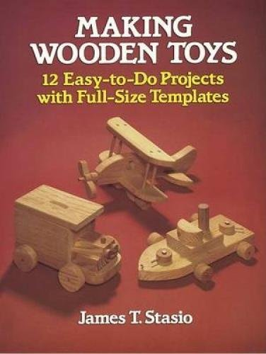 Compare Textbook Prices for Making Wooden Toys: 12 Easy-to-Do Projects with Full-Size Templates Dover Woodworking  ISBN 0800759251124 by Stasio, James T.
