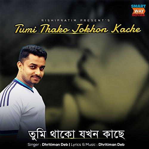 Tumi Thako Jokhon Kache