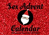 Sex Advent Calendar (Christmas Sex Coupons Book For Couples): 24 Days Of Sex Play For Him and Her To Get Kinky And Naughty This Xmas! (Adult Sex Games)