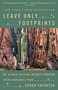 Leave Only Footprints: My Acadia-to-Zion Journey Through Every National Park by [Conor Knighton]