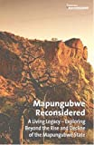 Mapungubwe reconsidered: A living legacy: Exploring beyond the rise and decline of the Mapungubwe state