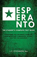 Esperanto (the Universal Language): The Student's Complete Text Book; Containing Full Grammar, Exercises, Conversations, Commercial Letters, and Two Vocabularies