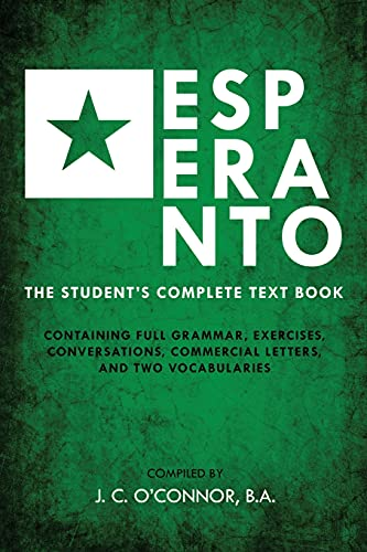 Esperanto (the Universal Language): The Student's Complete Text Book; Containing Full Grammar, Exercises, Conversations, Commercial Letters, and Two Vocabularies (Paperback)