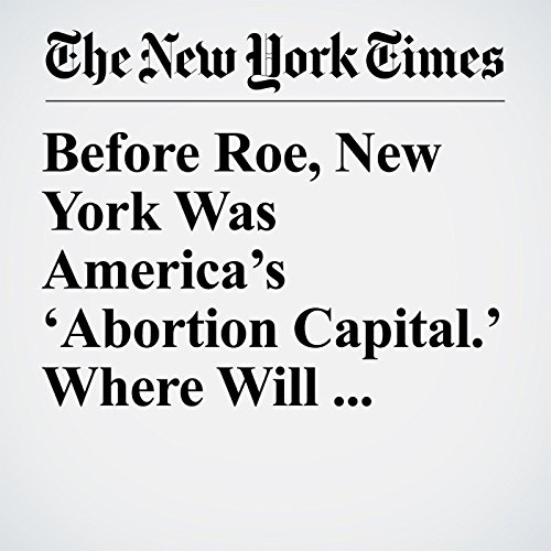 Before Roe, New York Was America's 'Abortion Capital.' Where Will Women Turn if Access Shrinks? copertina