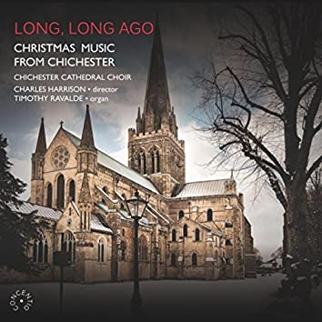 Long, Long Ago: Christmas Music from Chichester