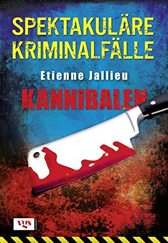 Spektakuläre Kriminalfälle: Kannibalen