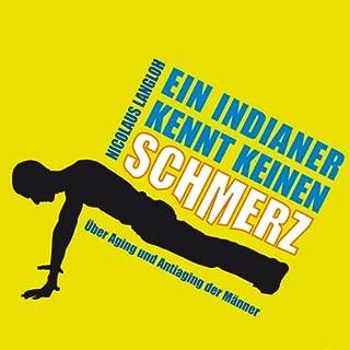 Ein Indianer kennt keinen Schmerz                   Autor:                                                                                                                                 Nicolaus Langloh                               Sprecher:                                                                                                                                 Alexander Bandilla                      Spieldauer: 5 Std. und 12 Min.     2 Bewertungen     Gesamt 4,0