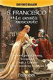 S. Francesco. Le verità nascoste: L'amore per Chiara, i Templari, i Sufi, i Catari. Tutti i misteri di Assisi
