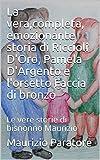 La vera,completa, emozionante storia di Riccioli D'Oro, Pamela D'Argento e l'orsetto Faccia di bronzo: Le vere storie di bisnonno Maurizio (Italian Edition)