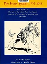 The Horse Soldier 1776-1943: The Last of the Indian Wars, the Spanish-American War, the Brink of the Great War, 1881-1916