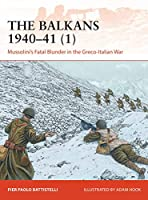 The Balkans 1940–41: Mussolini's Fatal Blunder in the Greco-italian War (Campaign)