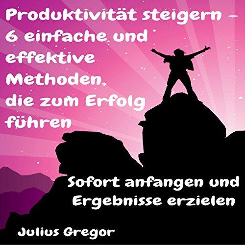 Produktivität steigern - 6 einfache und effektive Methoden, die zum Erfolg führen Titelbild