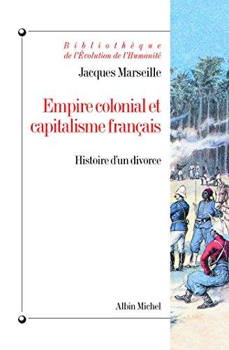 Empire colonial et capitalisme français : Histoire d'un divorce (Bibliothèque de l'Evolution de l'Humanité t. 48)
