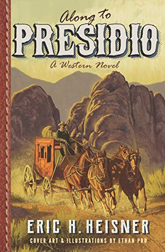 Compare Textbook Prices for Along to Presidio: a western novel  ISBN 9780999560273 by Heisner, Eric H.,Heisner, Eric H.,Pro, Ethan