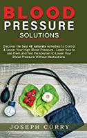 Blood Pressure solutions: Discover the best 40 naturals remedies to Control & Lower Your High Blood Pressure. Learn how to use them and find the solution to Lower Your Blood Pressure Without Medications.