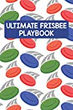 Ultimate Frisbee Playbook: Winning Playbook Logbook Journal To Keep All Tactics In One Place Practical Enthusiasts For Ultimate Frisbee Lover