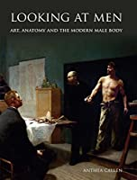 Looking at Men: Art, Anatomy and the Modern Male Body