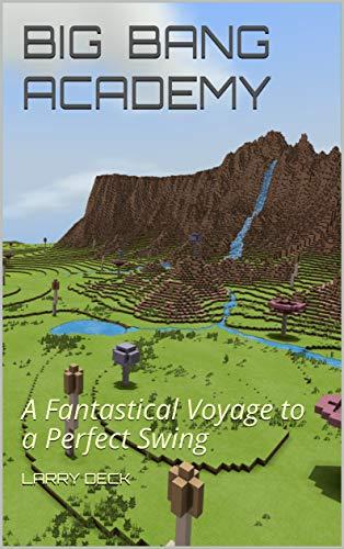 Big Bang Academy: A Fantastical Voyage to a Perfect Golf Swing (Big Bang Golf Book 1) (English Edition)