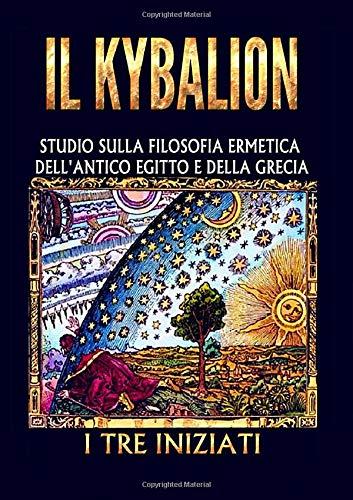 IL KYBALION: Studio sulla Filosofia Ermetica dell'antico Egitto e della Grecia