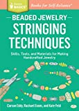 Beaded Jewelry: Stringing Techniques: Skills, Tools, and Materials for Making Handcrafted Jewelry. A Storey BASICS® Title