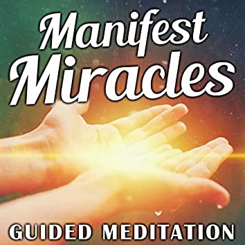 Manifest Miracles Guided Meditation