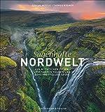 Bildband: Sagenhafte Nordwelt. Von mythischen Orten, legendären Helden und geheimnisvollen Sagas....