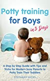 Potty Training for Boys in 3 Days: A Step by Step Guide with Tips and Tricks for Modern Busy Parents to Potty Train Their Toddlers (English Edition)